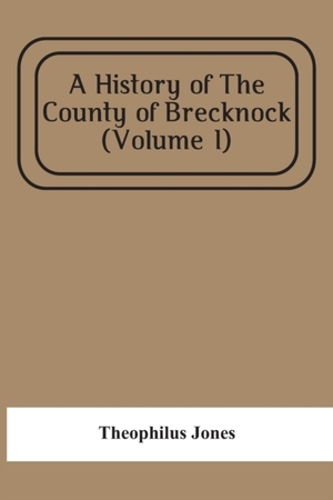 A History Of The County Of Brecknock (volume I)
