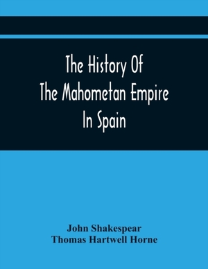 The History Of The Mahometan Empire In Spain