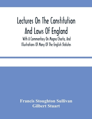 Lectures On The Constitution And Laws Of England: With A Commentary On Magna Charta, And Illustrations Of Many Of The English Statutes