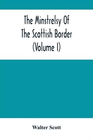 The Minstrelsy Of The Scottish Border (volume I)