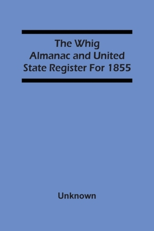 The Whig Almanac And United State Register For 1855