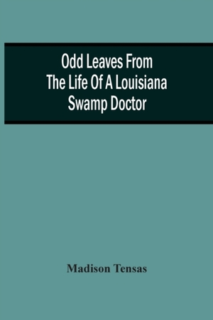 Odd Leaves From The Life Of A Louisiana Swamp Doctor