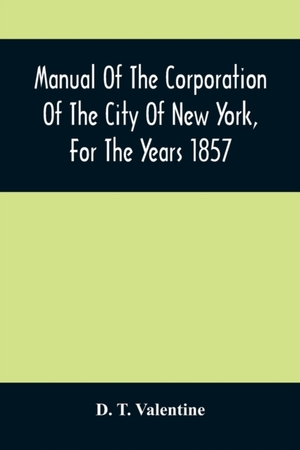 Manual Of The Corporation Of The City Of New York, For The Years 1857