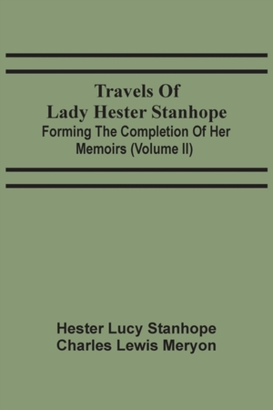 Travels Of Lady Hester Stanhope; Forming The Completion Of Her Memoirs (volume Ii)