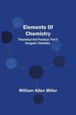 Elements Of Chemistry; Theoretical And Practical; Part Ii. Inorganic Chemistry