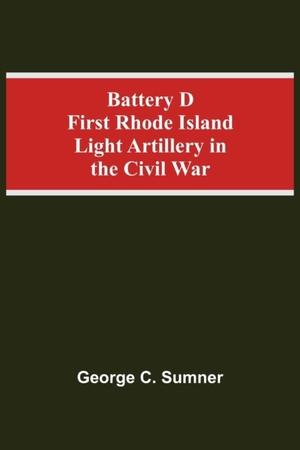 Battery D First Rhode Island Light Artillery In The Civil War