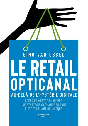 Le retail opticanal. Au-delà de l'hystérie digitale