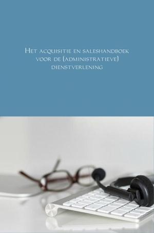 Het acquisitie en saleshandboek voor de (administratieve) dienstverlening