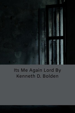 Its Me Again Lord By Kenneth D. Bolden