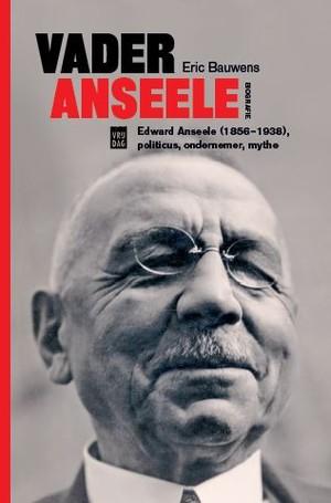 Vader Anseele: Edward Anseele, politicus, ondernemer, mythe