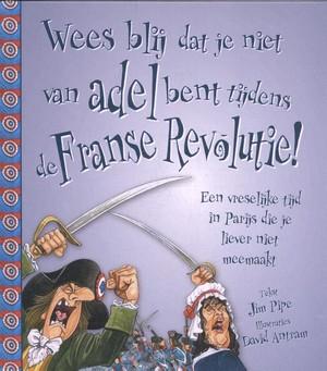 Wees blij dat je niet van adel bent tijdens de Franse Revolutie!