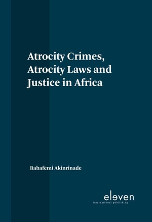 Atrocity Crimes, Atrocity Laws and Justice in Africa