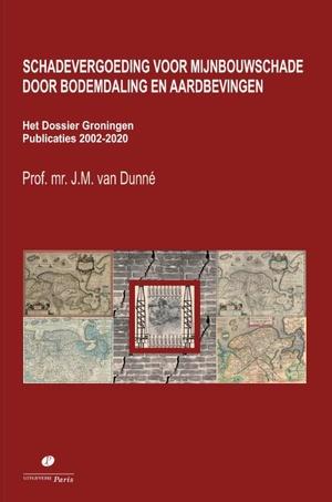 Schadevergoeding voor mijnbouwschade door bodemdaling en aardbevingen. Het Dossier Groningen