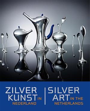 Zilverkunst in Nederland ; Silver art in the Netherlands