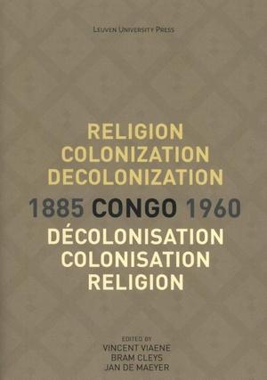 Religion, colonization and decolonization in Congo, 1885-1960. Religion, colonisation et décolonisation au Congo, 1885-1960