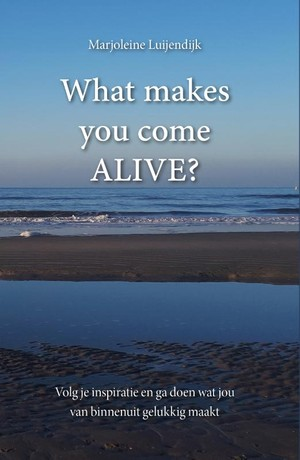 What makes you come ALIVE?