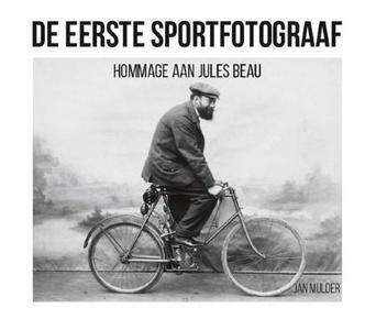 De eerste sportfotograaf - Hommage aan Jules Beau