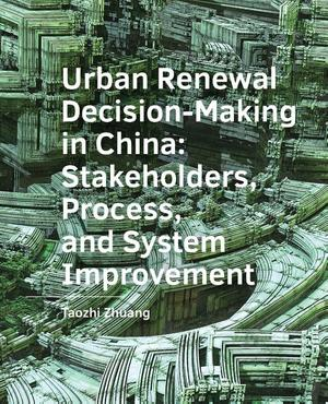 Urban  Renewal  Decision-Making in China: Stakeholders, Process, and System  Improvement