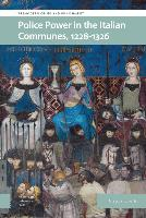Police Power In The Italian Communes, 1228-1326