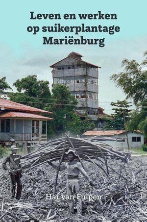 Leven en werken op plantage Mariënburg