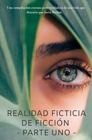 Realidad ficticia de ficción - Parte Uno