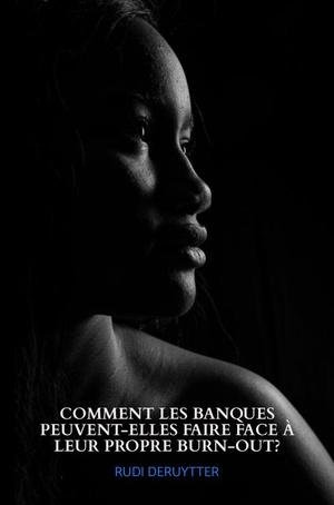 COMMENT LES BANQUES PEUVENT-ELLES FAIRE FACE À LEUR PROPRE BURN-OUT?