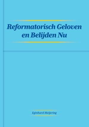 Reformatisch Geloven en Belijden Nu