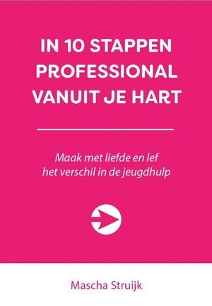 IN 10 STAPPEN PROFESSIONAL VANUIT JE HART