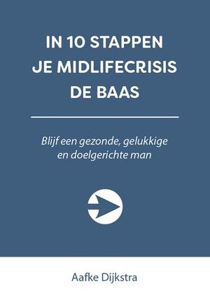 IN 10 STAPPEN JE MIDLIFECRISIS DE BAAS