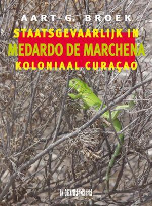 Medardo de Marchena. Staatsgevaarlijk in koloniaal Curaçao