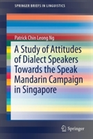 Study Of Attitudes Of Dialect Speakers Towards The Speak Mandarin Campaign In Singapore
