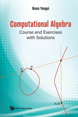 Computational Algebra: Course And Exercises With Solutions