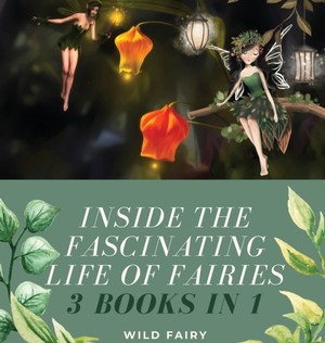 Inside The Fascinating Life Of Fairies