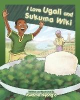 I Love Ugali And Sukuma Wiki