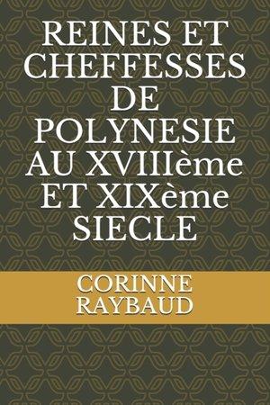 REINES ET CHEFFESSES DE POLYNESIE AU XVIIIème ET XIXème SIECLE