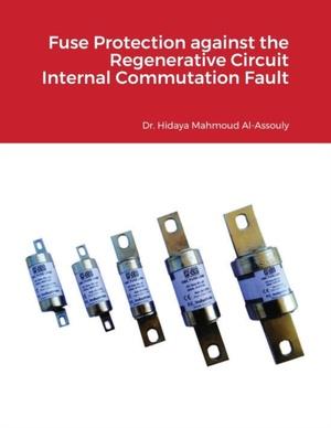 Fuse Protection against the Regenerative Circuit Internal Commutation Fault